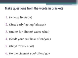 Make questions from the words in brackets (where/ live/you) (Sue/ early/ get