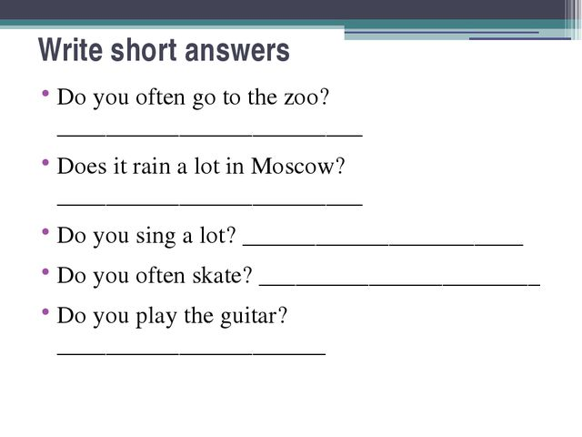 Write short answers Do you often go to the zoo? _________________________ Doe...