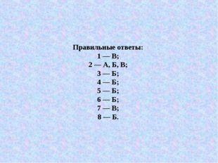 Правильные ответы: 1 — В; 2 — А, Б, В; 3 — Б; 4 — Б; 5 — Б; 6 — Б; 7 — В; 8 —