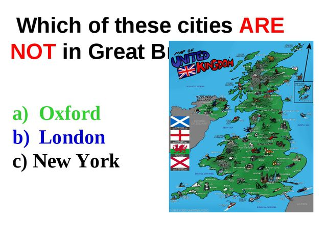 Which of these cities ARE NOT in Great Britain? Oxford London c) New York