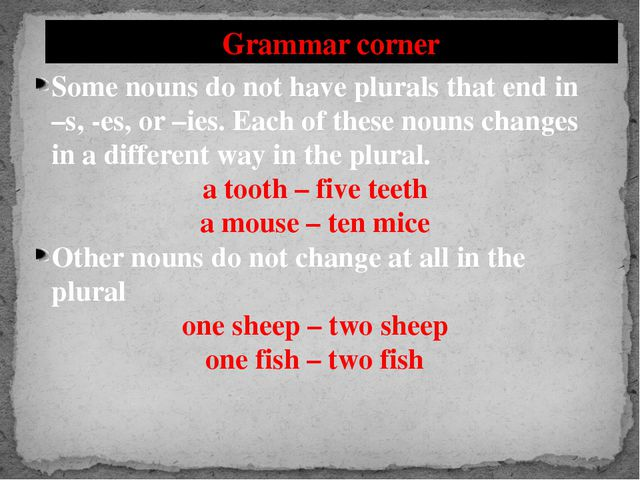 Grammar corner Some nouns do not have plurals that end in –s, -es, or –ies. E...