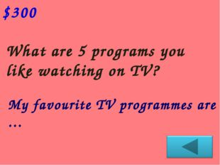What are 5 programs you like watching on TV? $300 My favourite TV programmеs