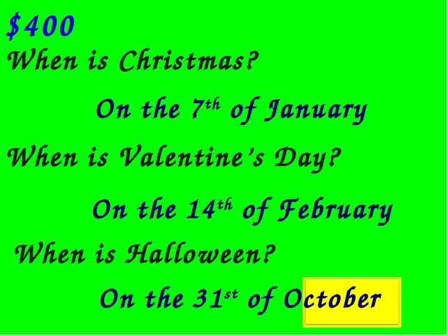 $400 When is Christmas? When is Valentine's Day? When is Halloween? On the 7t...
