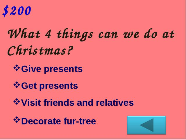 What 4 things can we do at Christmas? $200 Give presents Get presents Visit f...