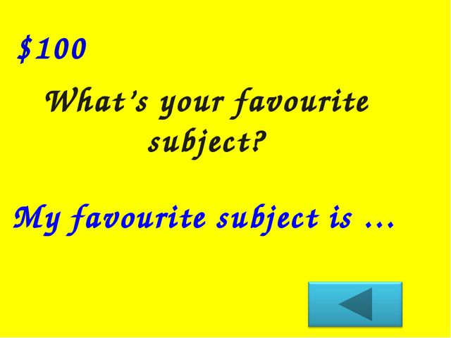 $100 What's your favourite subject? My favourite subject is …
