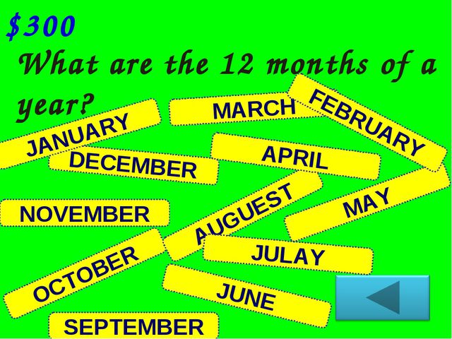DECEMBER What are the 12 months of a year? $300 NOVEMBER JANUARY OCTOBER SEPT...