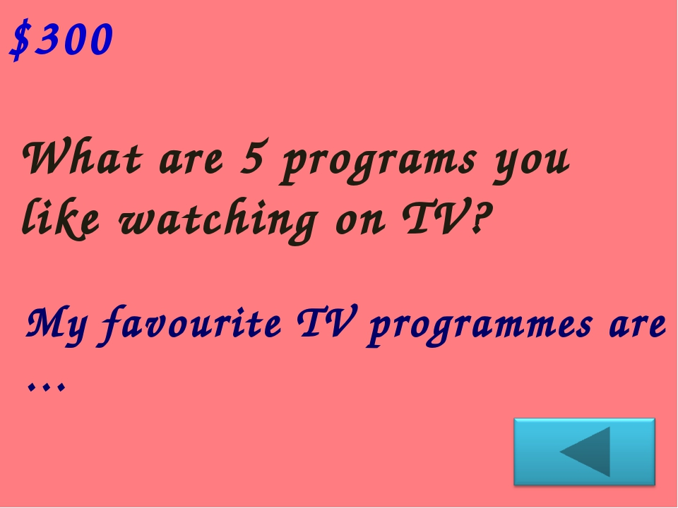 What are 5 programs you like watching on TV? $300 My favourite TV programmеs...