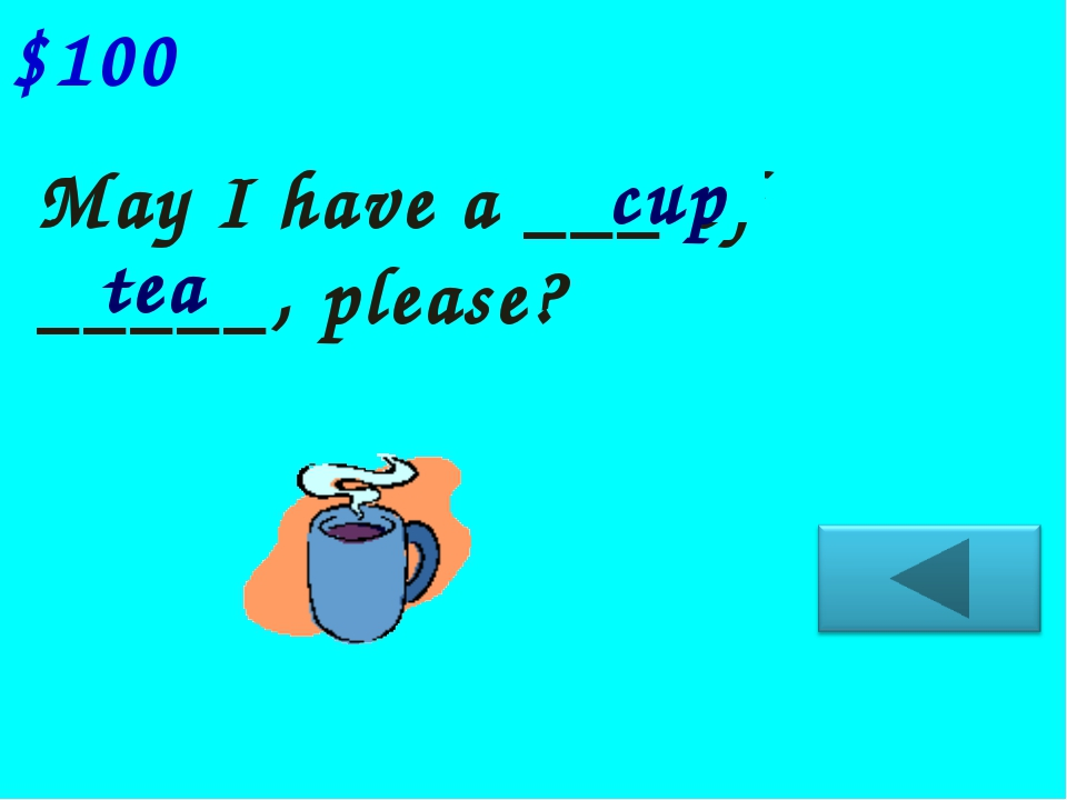May I have a ___ of _____, please? $100 cup tea