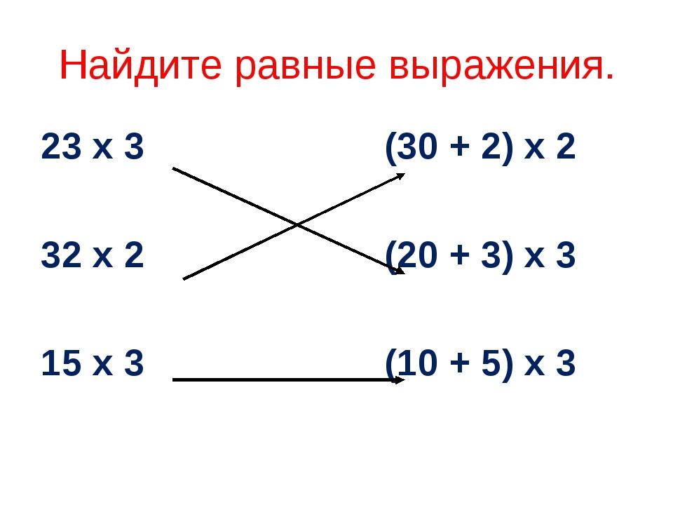 Найдите равные выражения. 23 х 3 (30 + 2) х 2 32 х 2 (20 + 3) х 3 15 х 3 (10...