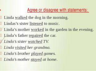 Agree or disagree with statements: Linda walked the dog in the morning. Linda