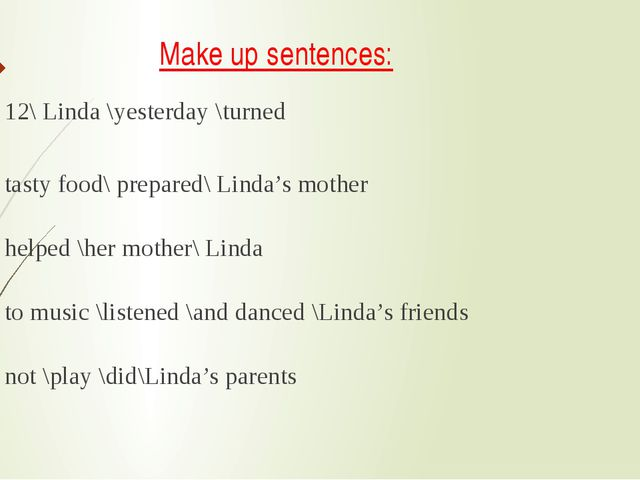 Make up sentences: 12\ Linda \yesterday \turned tasty food\ prepared\ Linda's...