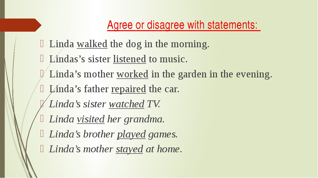 Agree or disagree with statements: Linda walked the dog in the morning. Linda...