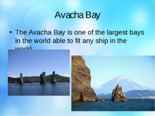 Avacha Bay The Avacha Bay is one of the largest bays in the world able to fit