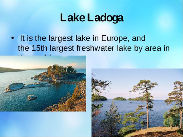 Lake Ladoga  It is the largest lake in Europe, and the 15th largest freshwate...