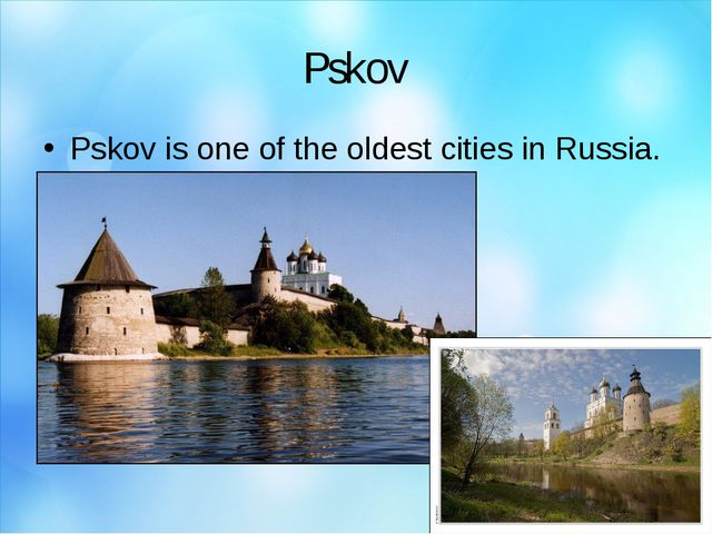 Pskov Pskov is one of the oldest cities in Russia.