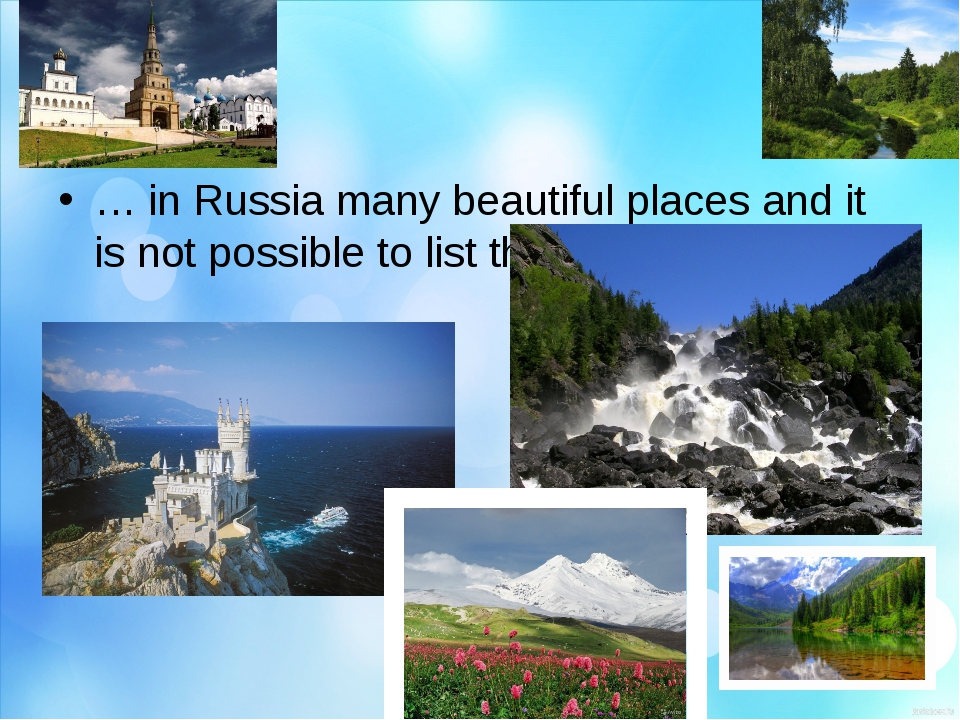… in Russia many beautiful places and it is not possible to list them all