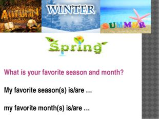What is your favorite season and month? My favorite season(s) is/are … my fav