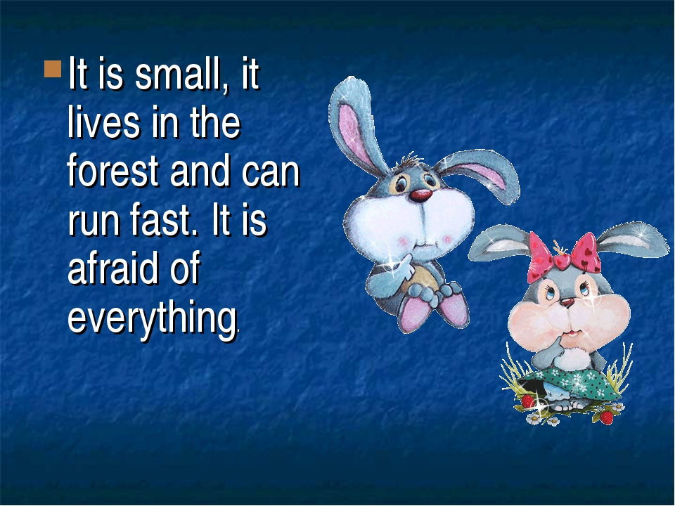 It is small, it lives in the forest and can run fast. It is afraid of everyth...