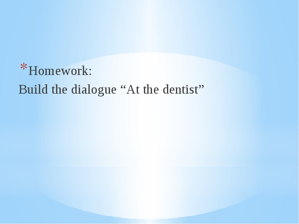 "Homework: Build the dialogue ""At the dentist"""