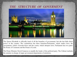 THE STRUCTURE OF GOVERMENT The Queen Elizabeth is officially head of all the