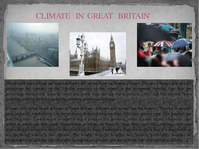 The British Isles which are surrounded by the ocean have an insular climate....