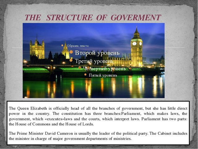 THE STRUCTURE OF GOVERMENT The Queen Elizabeth is officially head of all the...