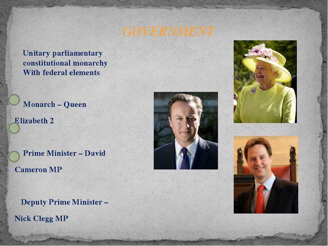 Monarch – Queen Elizabeth 2 Prime Minister – David Cameron MP Deputy Prime M...