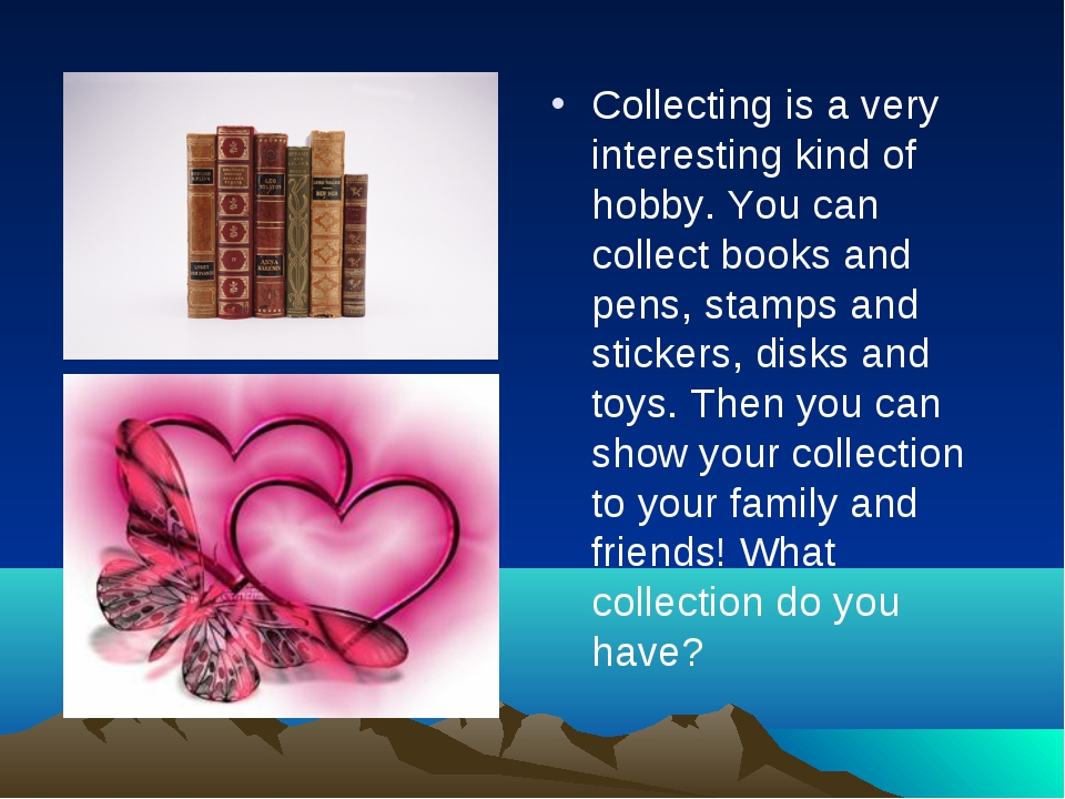 Collecting is a very interesting kind of hobby. You can collect books and pen...