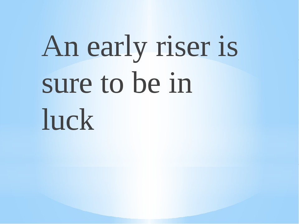 An early riser is sure to be in luck