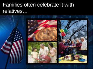 Families often celebrate it with relatives…