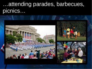…attending parades, barbecues, picnics…