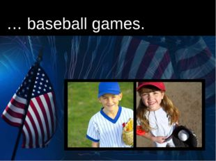 … baseball games.