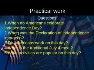 Practical work Questions When do Americans celebrate Independence Day? When w