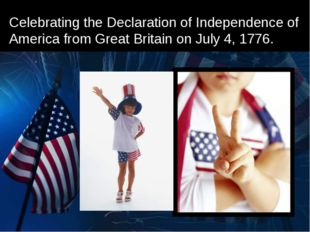 Celebrating the Declaration of Independence of America from Great Britain on