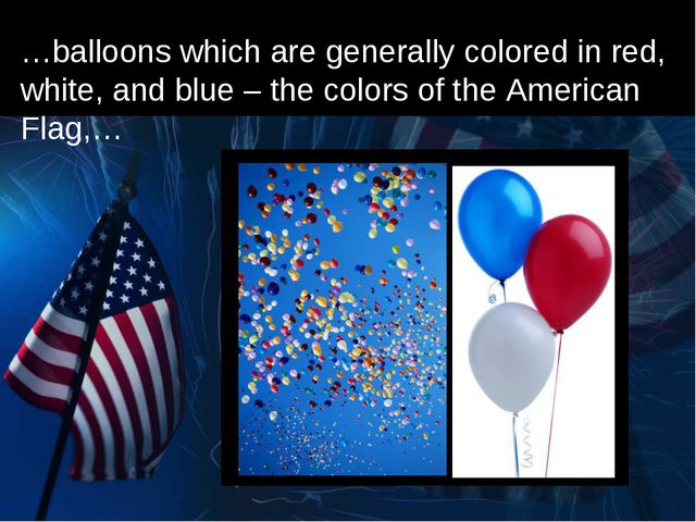…balloons which are generally colored in red, white, and blue – the colors of...