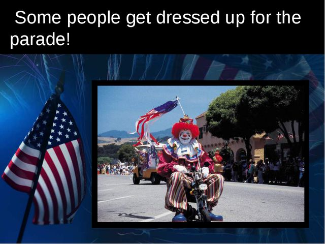 Some people get dressed up for the parade!