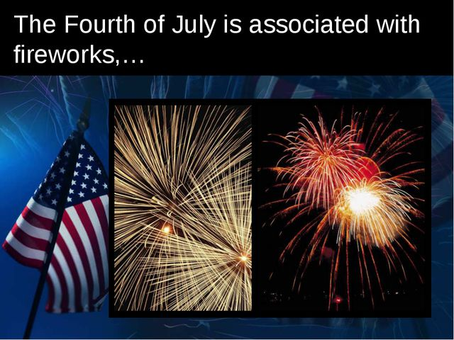 The Fourth of July is associated with fireworks,…