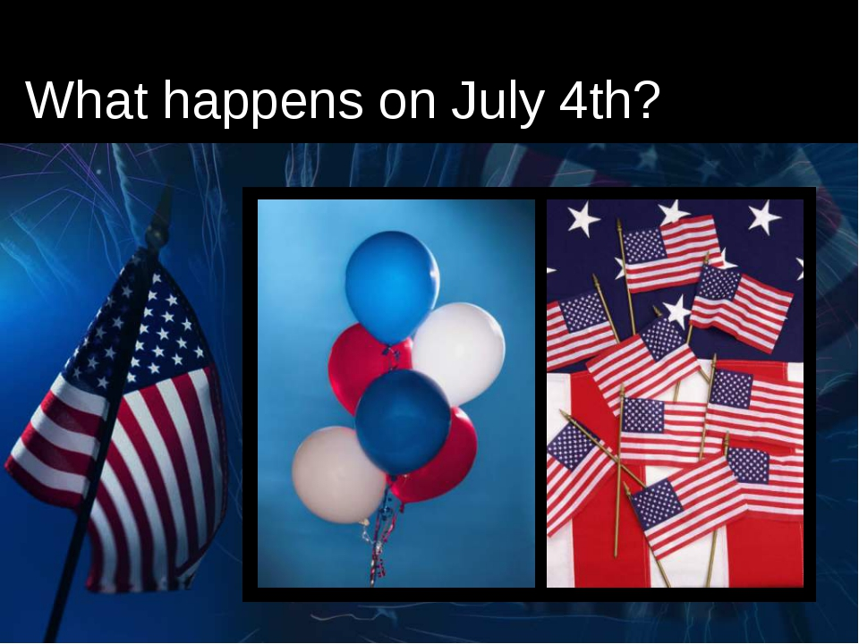 What happens on July 4th?