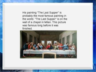 """His painting """"The Last Supper"""" is probably the most famous painting in the wo"""