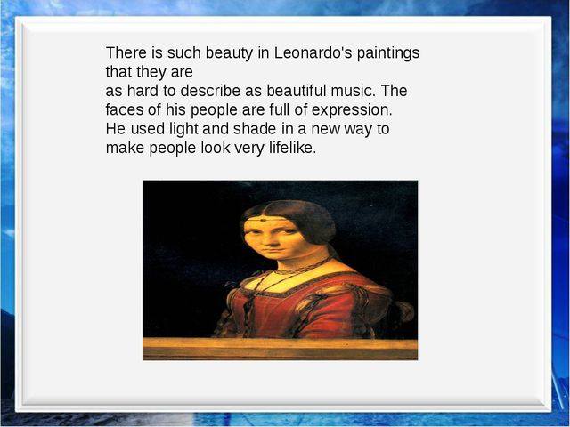 There is such beauty in Leonardo's paintings that they are as hard to describ...