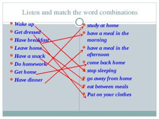 Listen and match the word combinations Wake up Get dressed Have breakfast Lea