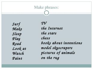 Make phrases: Surf Make Sleep Play Read Look at Watch Paint TV the Internet t
