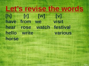 Let's revise the words [h] [r] [w] [v] have from we visit hear rose watch fes