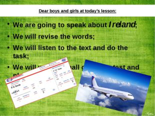Dear boys and girls at today's lesson: We are going to speak about Ireland; W