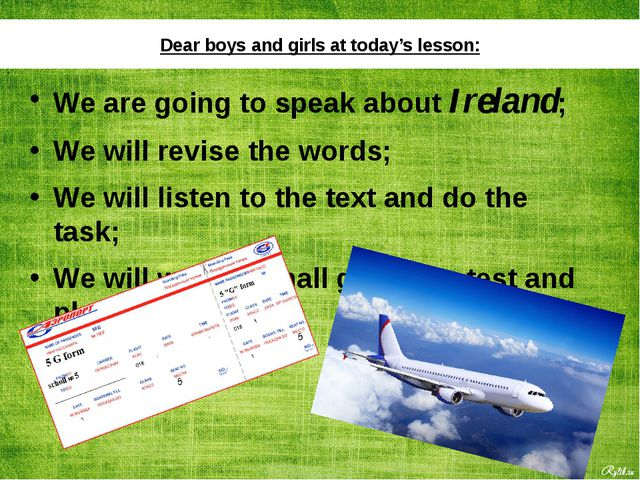 Dear boys and girls at today's lesson: We are going to speak about Ireland; W...