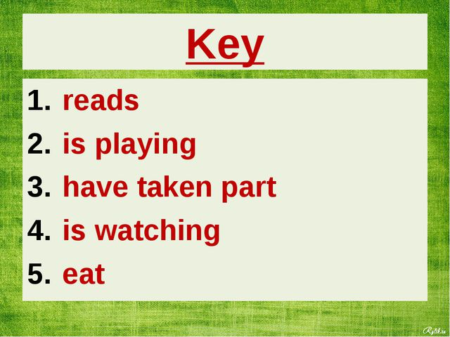 reads is playing have taken part is watching eat Key