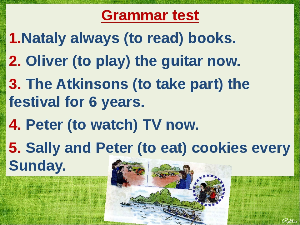 Grammar test 1.Nataly always (to read) books. 2. Oliver (to play) the guitar...