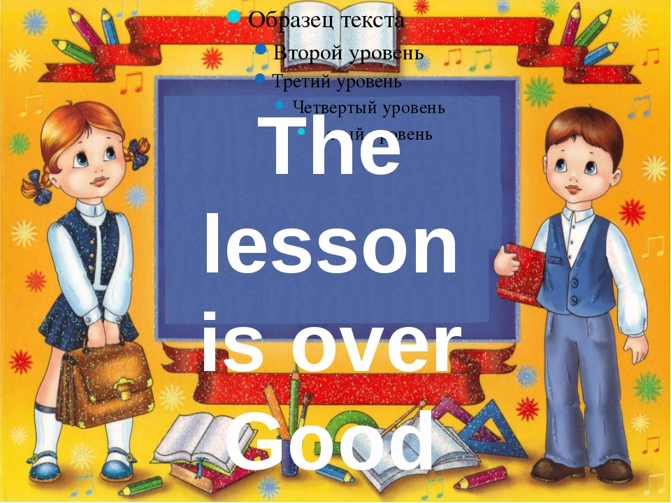 The lesson is over Good bye