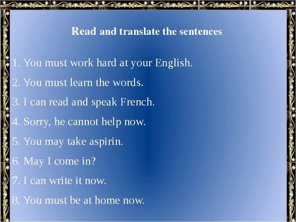 Read and translate the sentences 1. You must work hard at your English. 2. Y...
