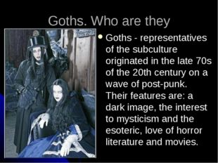 Goths. Who are they Goths - representatives of the subculture originated in t